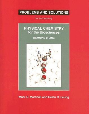 Problems And Solutions: To Accompany Raymond Chang Physical Chemistry For The Biosciences