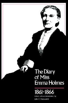 Diary of Miss Emma Holmes, 1861--1866 by Emma Holmes