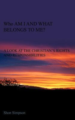 Who Am I and What Belongs to Me?: A Look at the Christian's Rights and Responsibilities