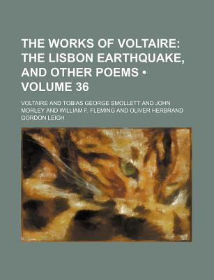 The Lisbon Earthquake, and Other Poems (The Works of Voltaire Volume 36)