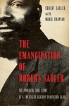 Emancipation of Robert Sadler, The: The Powerful True Story of a Twentieth-Century Plantation Slave