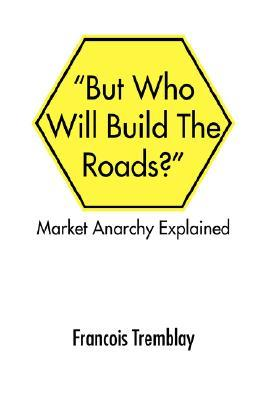 Market Anarchy Explained: But Who Will Build the Roads?''
