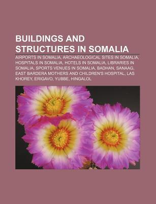 Buildings and Structures in Somalia: Airports in Somalia, Archaeological Sites in Somalia, Hospitals in Somalia, Hotels in Somalia