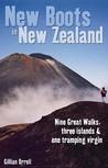New Boots in New Zealand: Nine Great Walks, Three Islands & One Tramping Virgin