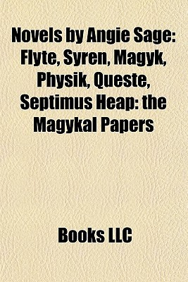 Novels by Angie Sage: Flyte, Syren, Magyk, Physik, Queste, Septimus Heap: the Magykal Papers