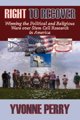 Right to Recover: Winning the Political and Religious Wars Over Stem Cell Research in America