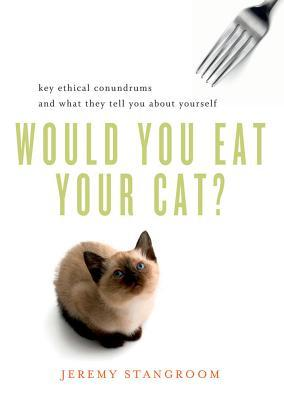Would You Eat Your Cat? Key Ethical Conundrums and What They Tell You About Yourself