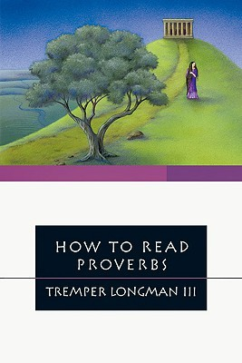 How to Read Proverbs by Tremper Longman III