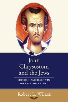 John Chrysostom and the Jews by Robert L. Wilken