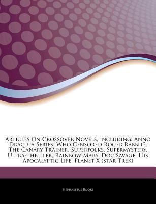 Articles on Crossover Novels, Including: Anno Dracula Series, Who Censored Roger Rabbit?, the Canary Trainer, Superfolks, Supermystery, Ultra-Thriller, Rainbow Mars, Doc Savage: His Apocalyptic Life, Planet X