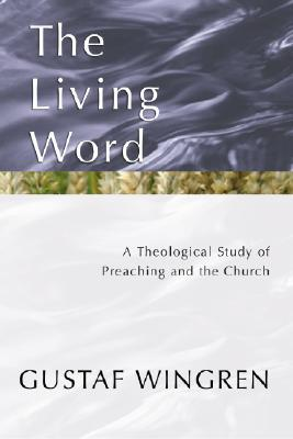 The Living Word: A Theological Study of Preaching and the Church