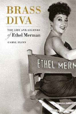 Brass Diva: The Life and Legends of Ethel Merman
