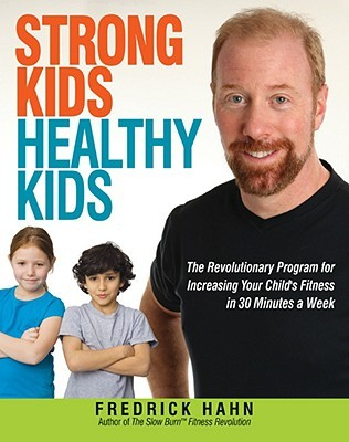strong-kids-healthy-kids-the-revolutionary-program-for-increasing-your-child-s-fitness-in-30-minutes-a-week