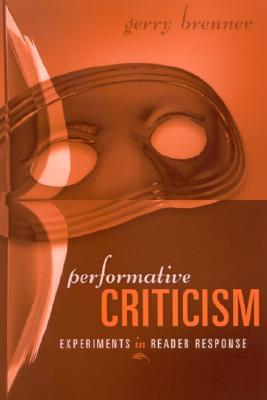 Performative Criticism: Experiments in Reader Response