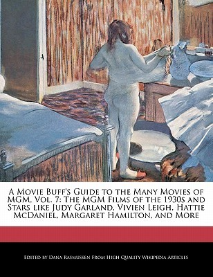A   Movie Buff's Guide to the Many Movies of MGM, Vol. 7: The MGM Films of the 1930s and Stars Like Judy Garland, Vivien Leigh, Hattie McDaniel, Marga