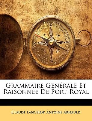 Grammaire Generale Et Raisonnee de Port-Royal