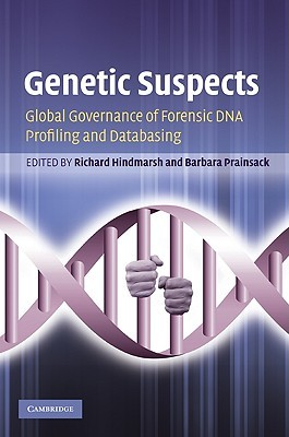 Genetic Suspects: Global Governance of Forensic DNA Profiling and Databasing