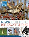 Rspb Guide To Birdwatching: A Step By Step Approach