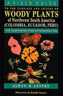A Field Guide to the Families and Genera of Woody Plants of Northwest South America: With Supplementary Notes on Herbaceous Taxa