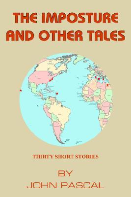 The Imposture and Other Tales: Thirty Short Stories by John Pascal