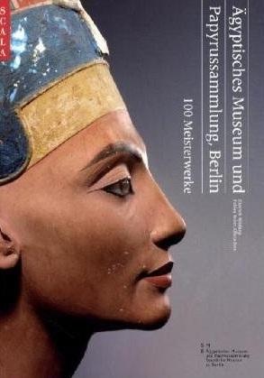 Ägyptisches Museum Und Papyrussammlung, Berlin: 100 Meisterwerke