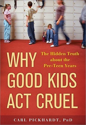 Why Good Kids Act Cruel by Carl Pickhardt