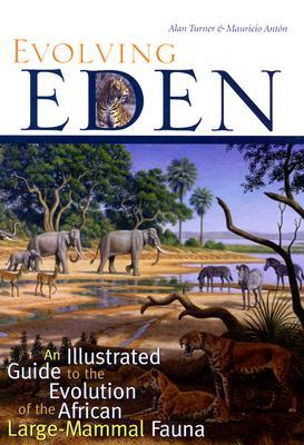 Evolving Eden: An Illustrated Guide to the Evolution of the African Large-Mammal Fauna