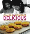 Claudia & Dominica: Delicious: Two Friends Share Their Most-Loved Firsts Seconds Thirds