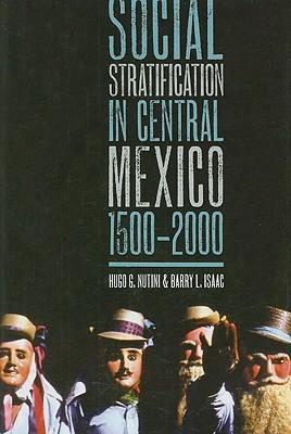 Social Stratification in Central Mexico, 1500-2000 by Hugo G. Nutini