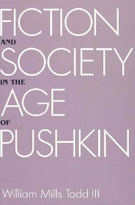 Fiction and Society in the Age of Pushkin: Ideology, Institutions, and Narrative