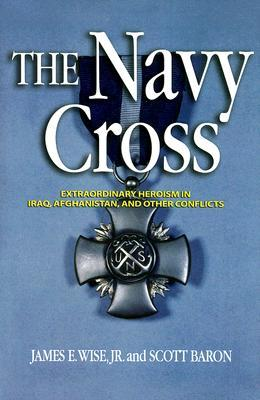 The Navy Cross: Extraordinary Herosim in Iraq, Afghanistan, and Other Conflicts