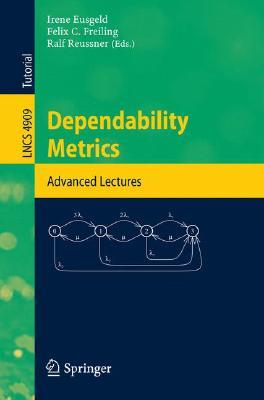 Dependability Metrics: GI-Dagstuhl Research Seminar, Dagstuhl Castle, Germany, October 5 - November 1, 2005, Advanced Lectures