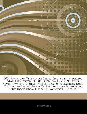 Articles on 2001 American Television Series Endings, Including: Star Trek: Voyager, Xfl, Xena: Warrior Princess, Seven Days (TV Series), Mister Rogers' Neighborhood, Tucker (TV Series), Band of Brothers (TV Miniseries)