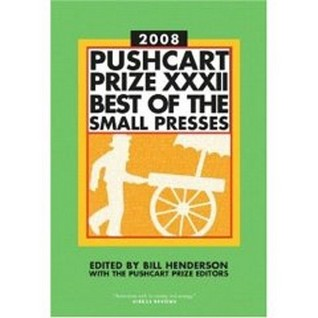 The Pushcart Prize XXXII: Best of the Small Presses