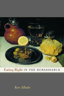 Eating Right in the Renaissance (California Studies in Food and Culture, 2)