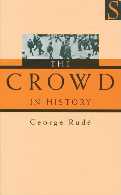 The Crowd in History by George Rudé