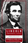 Lincoln  President-Elect: Abraham Lincoln and the Great Secession Winter, 1860-1861