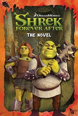 Shrek Forever After: The Novel
