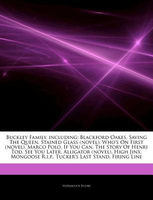 Articles on Buckley Family, Including: Blackford Oakes, Saving the Queen, Stained Glass (Novel), Who's on First (Novel), Marco Polo, If You Can, the Story of Henri Tod, See You Later, Alligator (Novel), High Jinx, Mongoose R.I.P.