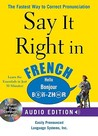 Say It Right in French: The Fastest Way to Correct Pronunciation [With Phrasebook]