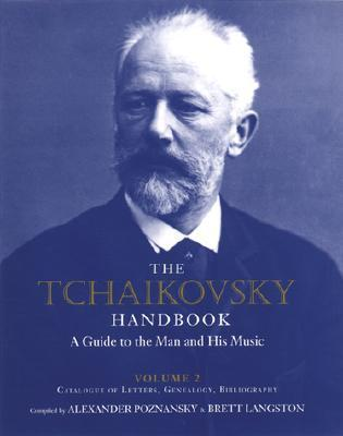 The Tchaikovsky Handbook: A Guide to the Man and His Music: Catalogue of Letters, Genealogy, Bibliography