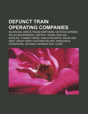 Defunct Train Operating Companies: Silverlink, Arriva Trains Northern, Gatwick Express, Wales and Borders, Central Trains, Midland Mainline