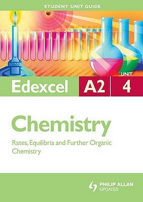 Edexcel A2 Chemistry: Unit 4: Rates, Equilibria And Further Organic Chemistry