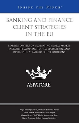 Banking and Finance Client Strategies in the EU: Leading Lawyers on Navigating Global Market Instability, Adapting to New Legislation, and Developing Strategic Client Solutions