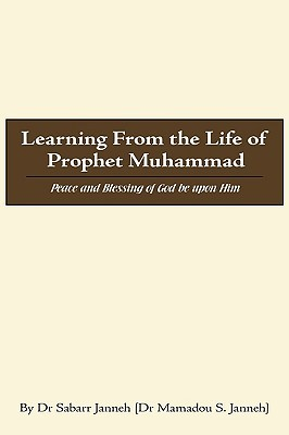Learning from the Life of Prophet Muhammad: Peace and Blessing of God Be Upon Him