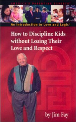How to Discipline Kids Without Losing Their Love and Respect: An Introduction to Love and Logic