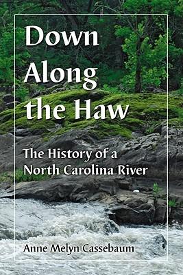 Down Along the Haw: The History of a North Carolina River