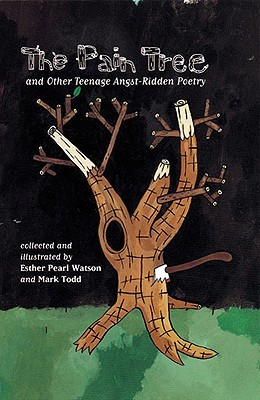 The Pain Tree and Other Teenage Angst-Ridden Poems by Esther Pearl Watson