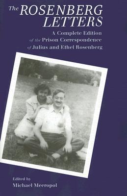 The Rosenberg Letters: A Complete Edition of the Prison Correspondence of Julius and Ethel Rosenberg