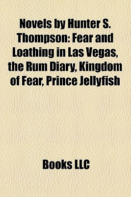 Novels by Hunter S. Thompson: Fear and Loathing in Las Vegas, the Rum Diary, Kingdom of Fear, Prince Jellyfish